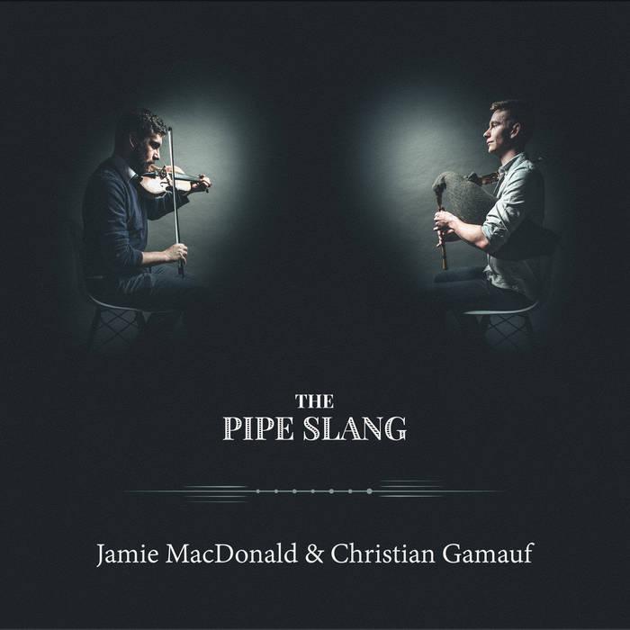 Jamie MacDonald and Christian Gamauf - Pipe Slang