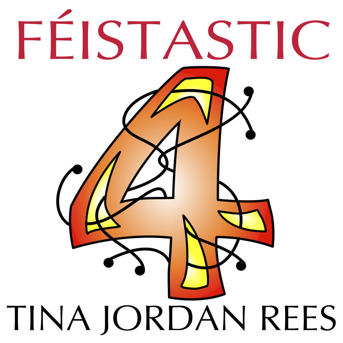 Féistastic 4 - Tina Jordon Rees